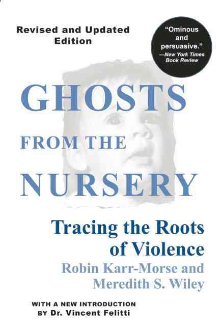 Ghosts from the Nursery By Karr-Morse, Robin/ Wiley, Meredith S.