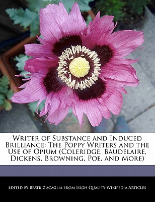 Webster's Digital Services Writer of Substance and Induced Brilliance: The Poppy Writers and the Use of Opium (Coleridge, Baudelaire, Dickens, Browning, Po at Sears.com