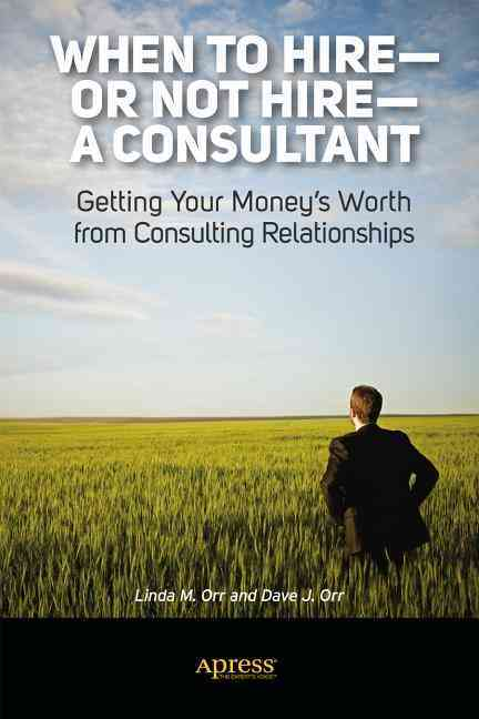 When to Hire or Not Hire a Consultant By Orr, Linda M./ Orr, Dave J.